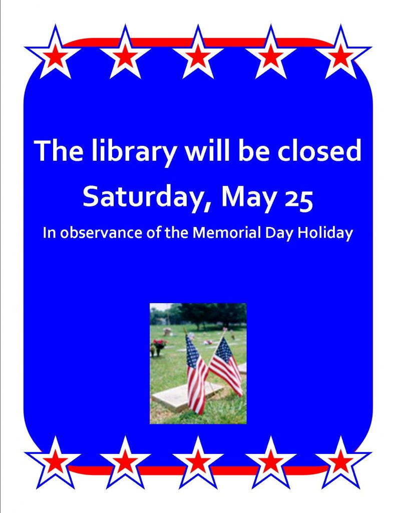 The Library will be closed Sat. May 25 for Memorial day weekend.