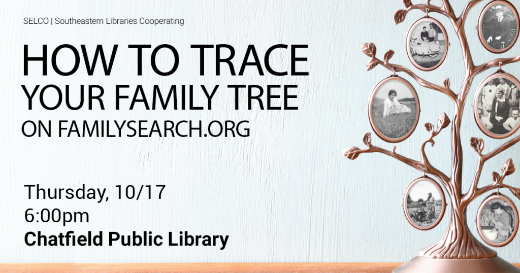 How to Trace Your Family Tree on Familysearch.org with Rick Crume at the Chatfield Public Library on 10/17/19 at 6pm.