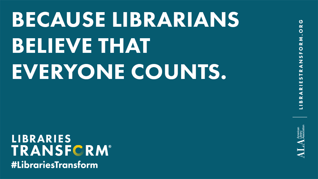 Because Librarians believe that everyone counts.