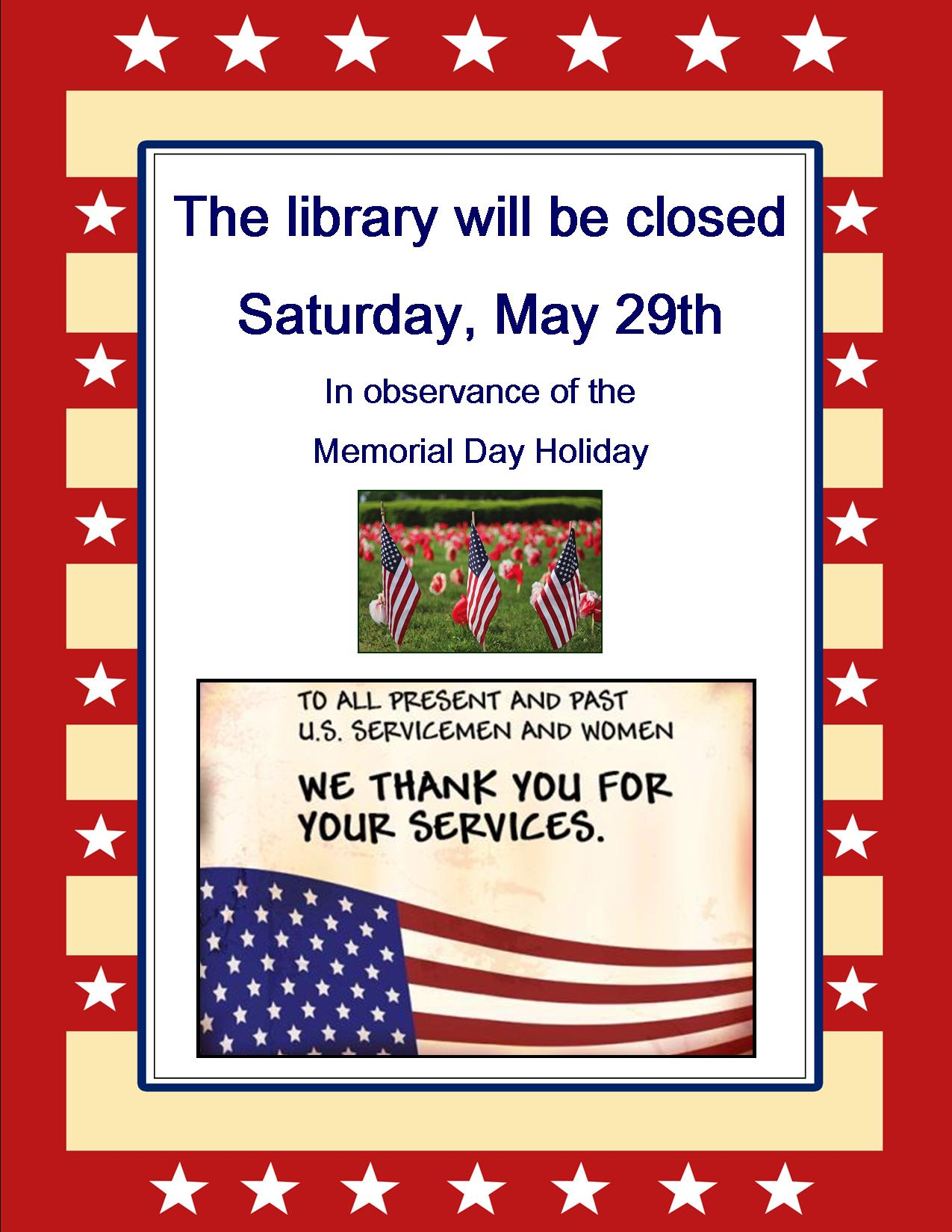 The library will be closed Saturday, May 29th in observance of the  Memorial Day Holiday.