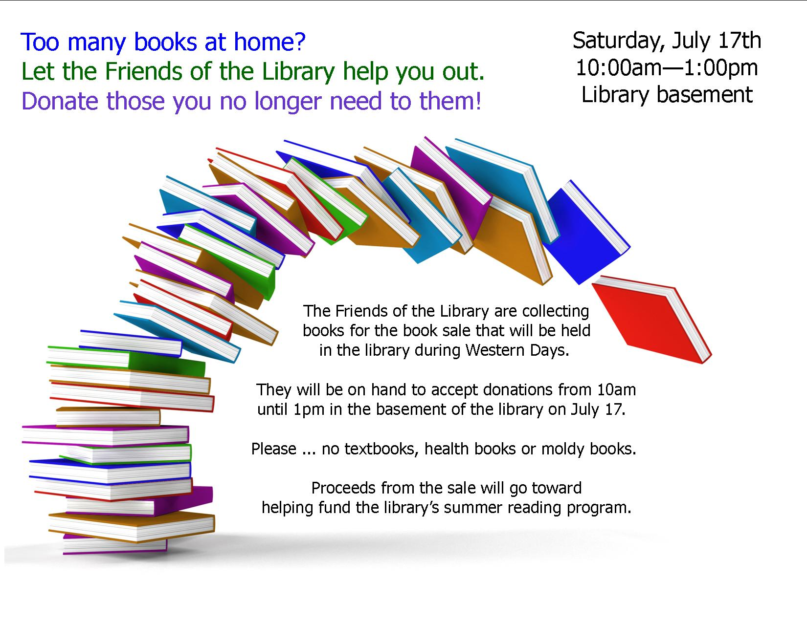 Friends of the Library will take your used books, July 17th 10am-1pm at the library.
