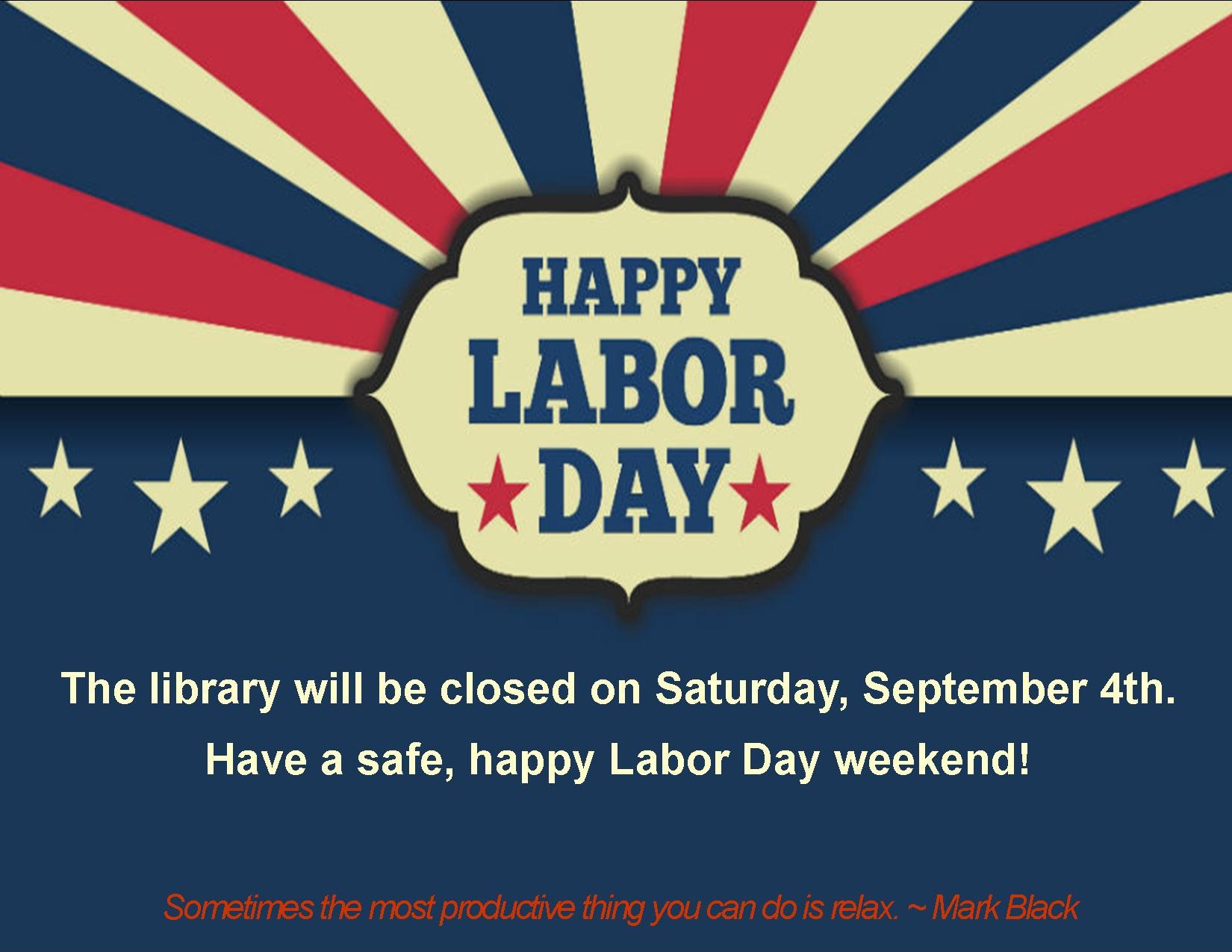 Library closed Saturday, Sept. 4th. Happy Labor Day weekend!